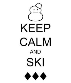 Poster: KEEP CALM AND SKI ♦♦♦
