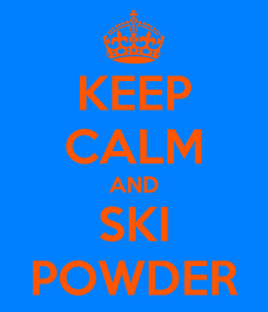 Poster: KEEP CALM AND SKI POWDER