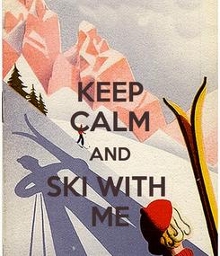 Poster: KEEP CALM AND SKI WITH  ME