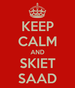 Poster: KEEP CALM AND SKIET SAAD