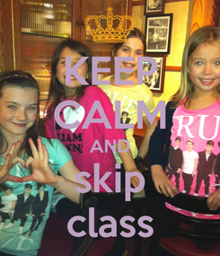 Poster: KEEP CALM AND skip class