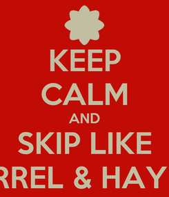 Poster: KEEP CALM AND SKIP LIKE CARREL & HAYLEY