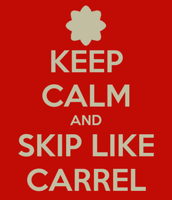 Poster: KEEP CALM AND SKIP LIKE CARREL