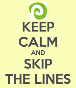 Poster: KEEP CALM AND SKIP THE LINES