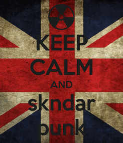 Poster: KEEP CALM AND skndar punk