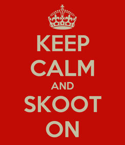Poster: KEEP CALM AND SKOOT ON