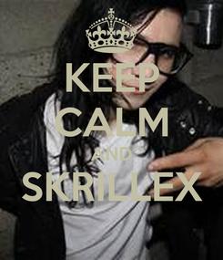 Poster: KEEP CALM AND SKRILLEX