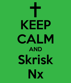 Poster: KEEP CALM AND Skrisk Nx