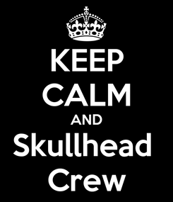 Poster: KEEP CALM AND Skullhead  Crew