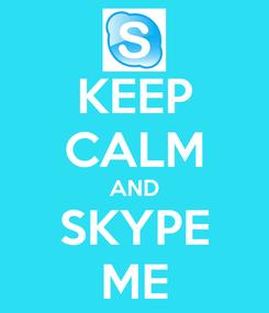 Poster: KEEP CALM AND SKYPE ME