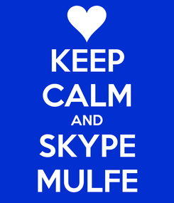 Poster: KEEP CALM AND SKYPE MULFE