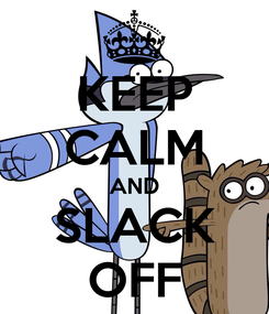 Poster: KEEP CALM AND SLACK OFF