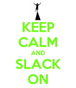 Poster: KEEP CALM AND SLACK ON