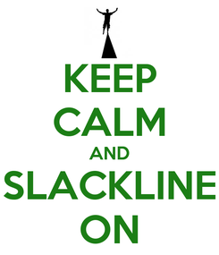 Poster: KEEP CALM AND SLACKLINE ON