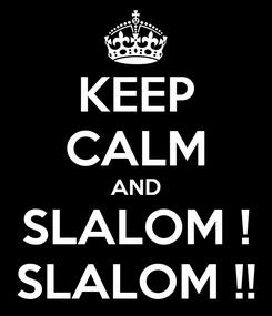 Poster: KEEP CALM AND SLALOM ! SLALOM !!