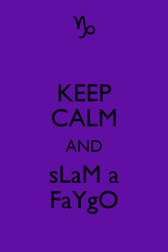 Poster: KEEP CALM AND sLaM a FaYgO