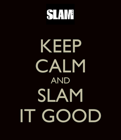 Poster: KEEP CALM AND SLAM IT GOOD
