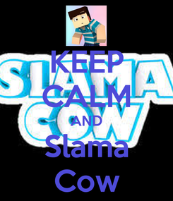 Poster: KEEP CALM AND Slama Cow
