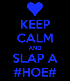 Poster: KEEP CALM AND SLAP A #HOE#