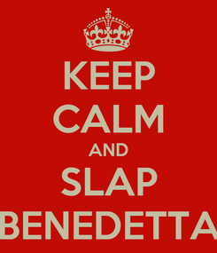 Poster: KEEP CALM AND SLAP BENEDETTA
