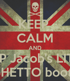 Poster: KEEP  CALM AND SLAP Jacob's LITTLE GHETTO booty