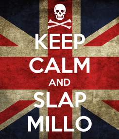 Poster: KEEP CALM AND SLAP MILLO