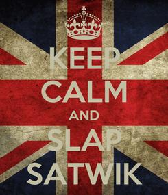 Poster: KEEP CALM AND SLAP SATWIK