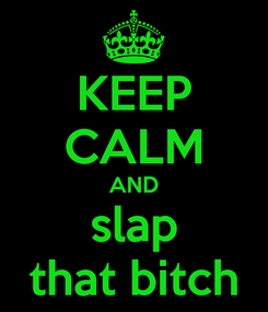 Poster: KEEP CALM AND slap that bitch