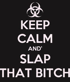 Poster: KEEP CALM AND' SLAP THAT BITCH