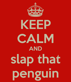 Poster: KEEP CALM AND slap that penguin