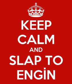 Poster: KEEP CALM AND SLAP TO ENGİN