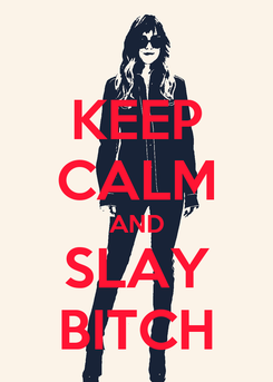 Poster: KEEP CALM AND SLAY BITCH
