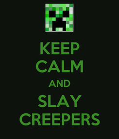 Poster: KEEP CALM AND SLAY CREEPERS