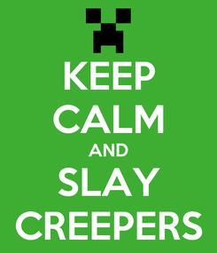 Poster: KEEP CALM AND SLAY CREEPERS