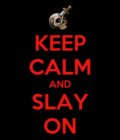 Poster: KEEP CALM AND SLAY ON