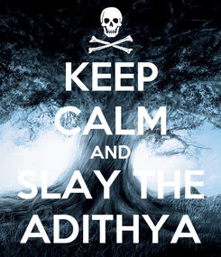 Poster: KEEP CALM AND SLAY THE ADITHYA
