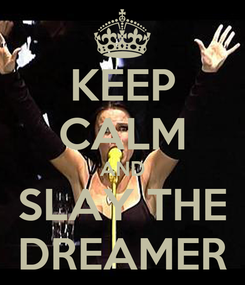 Poster: KEEP CALM AND SLAY THE DREAMER
