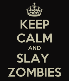 Poster: KEEP CALM AND SLAY  ZOMBIES