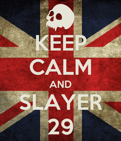 Poster: KEEP CALM AND SLAYER 29