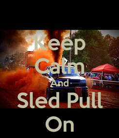 Poster: Keep Calm And Sled Pull On