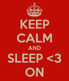 Poster: KEEP CALM AND SLEEP <3 ON