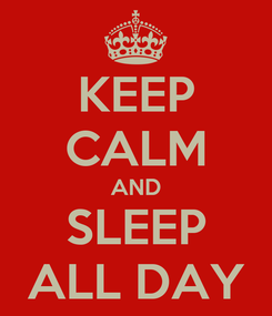 Poster: KEEP CALM AND SLEEP ALL DAY
