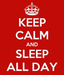 Poster: KEEP CALM AND SLEEP ALL DAY