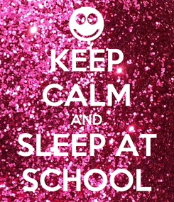 Poster: KEEP CALM AND SLEEP AT SCHOOL