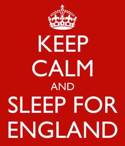 Poster: KEEP CALM AND SLEEP FOR ENGLAND
