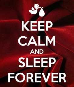 Poster: KEEP CALM AND SLEEP FOREVER