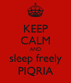Poster: KEEP CALM AND sleep freely PIQRIA