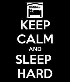 Poster: KEEP CALM AND SLEEP  HARD