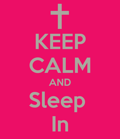Poster: KEEP CALM AND Sleep  In