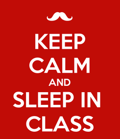 Poster: KEEP CALM AND SLEEP IN  CLASS